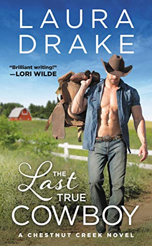 The Last True Cowboy (Chestnut Creek Book 1) by [Drake, Laura]