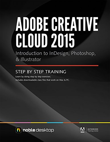 Adobe Creative Cloud 2015: Introduction to Indesign, Photoshop and Illustrator Step by Step Training
