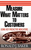 img - for Measure What Matters to Customers: Using Key Predictive Indicators (KPIs) book / textbook / text book