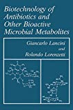 Biotechnology of Antibiotics and Other Bioactive Microbial Metabolites, Lancini, G. and Lorenzetti, R., 1475795246