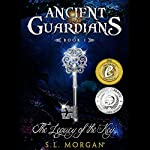 The Legacy of the Key: Ancient Guardian Series, Book 1 | S. L. Morgan