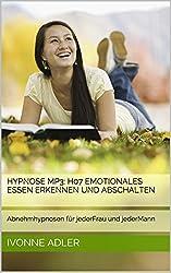 Hypnose Mp3: H07 Emotionales Essen erkennen und abschalten: Abnehmhypnosen für jederFrau und jederMann