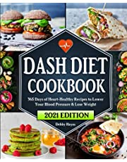 Dash Diet Cookbook: 365 Days of Heart-Healthy Recipes to Lower Your Blood Pressure & Lose Weight   Beginners Edition with 21 Day Meal Plan