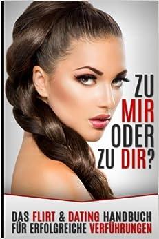 Book Zu Mir Oder Zu Dir: Das Flirt and Dating Handbuch für erfolgreiche Verführungen
