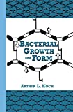 Bacterial Growth and Form, Koch, Arthur L., 1461357179