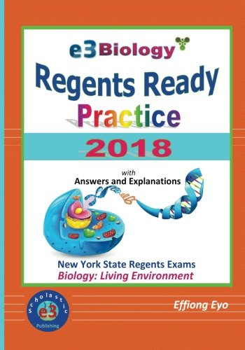 E3 Biology: Regents Ready Practice 2018 - with Answers and Explanations: For New York State Biology Regents Exam - Living Environment