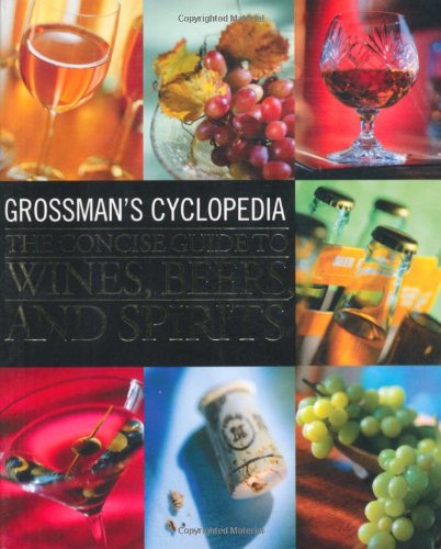 Grossman's Cyclopedia: The Concise Guide To Wines, Beers, And Spirits (Grossmans Beer Wine Spirit)