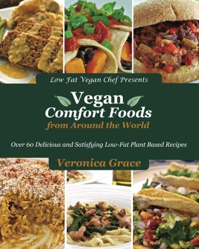 Vegan Comfort Foods From Around The World: Over 60 Delicious and Satisfying Low-Fat Plant Based Recipes by Veronica Grace