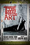 The Total Art : Italian Cinema from Silent Screen to Digital Image, , 1441195610