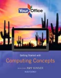 Your Office : Getting Started with Computing Concepts, Kinser, Amy S. and Federico, Hilda, 0133143767