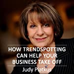How Trendspotting Can Help Your Business Take Off | Judy Piatkus