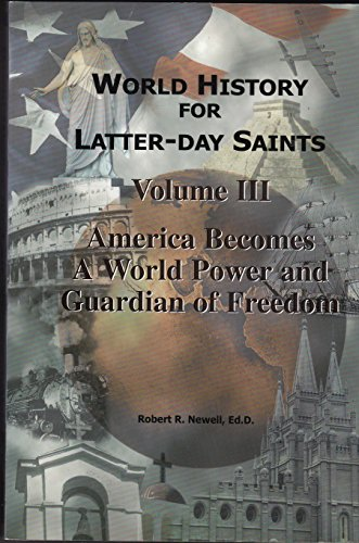 World history for Latter-Day Saints Volume II America Becomes A World Power and Guardian of Freedom