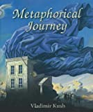 Metaphorical Journey by Kush, Vladimir (2010) Hardcover