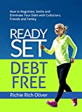 Ready Set Debt Free: How to Negotiate, Settle and Eliminate Your Debt with Collectors, Friends and Family