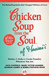 Chicken Soup from the Soul of Hawai'i: Stories of Aloha to Create Paradise Wherever You Are (Chicken Soup for the Soul)