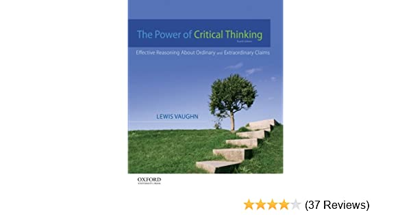 Amazon the power of critical thinking effective reasoning amazon the power of critical thinking effective reasoning about ordinary and extraordinary claims 9780199856671 lewis vaughn books fandeluxe Gallery