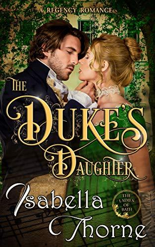The Duke's Daughter - Lady Amelia Atherton: A Regency Romance Novel (Ladies of Bath Book 1) ()