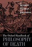 The Oxford Handbook of the Philosophy of Death, , 0195388925
