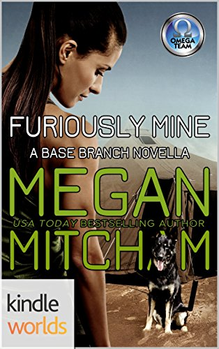 The Omega Team: Furiously Mine (Kindle Worlds Novella) (Base Branch Series Book 12) - Branch Base
