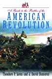 A Guide to the Battles of the American Revolution by Theodore P. Savas front cover