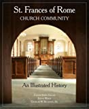 img - for ST. FRANCES OF ROME CHURCH COMMUNITY An Illustrated History book / textbook / text book
