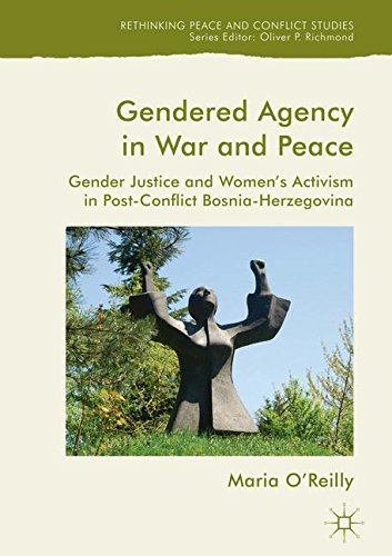 Gendered Agency in War and Peace: Gender Justice and Women's Activism in Post-Conflict Bosnia-Herzegovina (Rethinking Peace and Conflict Studies)