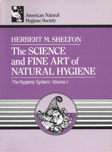 The Science and Fine Art of Natural Hygiene (The Hygienic System)