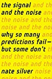 The Signal and the Noise: Why So Many Predictions Fail ? but Some Don't by Silver, Nate (1st (first) Edition) [Hardcover(2012)]