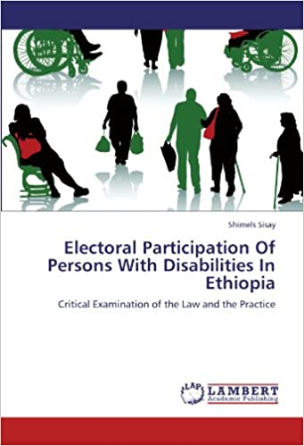 Electoral Participation Of Persons With Disabilities In Ethiopia: Critical Examination of the Law and the Practice