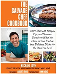 The Salvage Chef Cookbook: More Than 125 Recipes, Tips, and Secrets to Transform What You Have in Your Kitchen