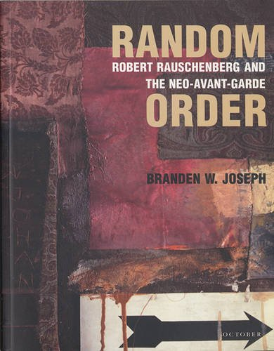 Random Order: Robert Rauschenberg and the Neo-Avant-Garde (October Books) pdf