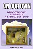 On Our Own : Patient Controlled Alternatives to the Mental Health System, Chamberlain, Judi, 080155523X