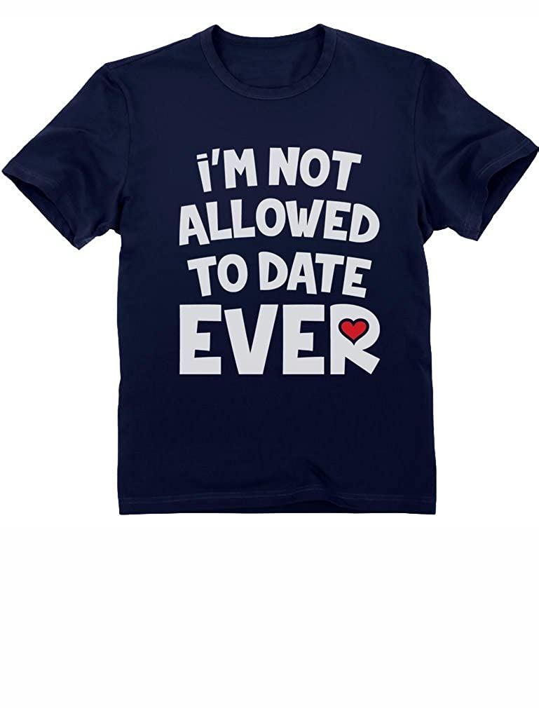 Im Not Allowed to Date Ever Infan Short Sleeve Tee Girls Birthday Gift