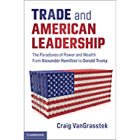 Trade and American Leadership: The Paradoxes of Power and Wealth from Alexander Hamilton to Donald Trump (English Edition)