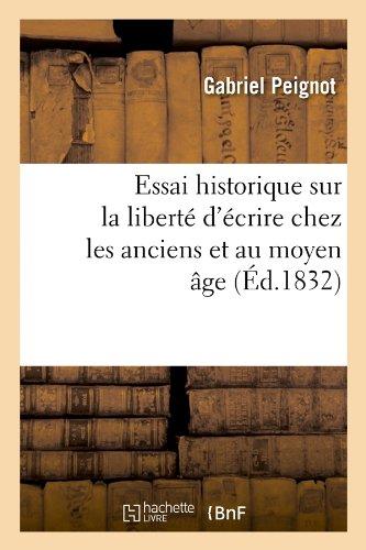 Essai Historique Sur La Liberte D'Ecrire Chez Les Anciens Et Au Moyen Age; (Ed.1832) (Generalites) (French Edition)