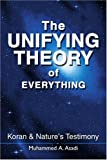 The Unifying Theory of Everything: Koran & Nature's Testimony