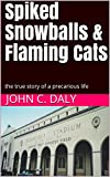 Spiked Snowballs & Flaming Cats: the true story of a precarious life
