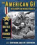 The American GI in Europe in World War II, J. E. Kaufmann and H. W. Kaufmann, 0811705269