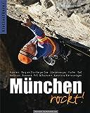Kletterführer München rockt!: Klettern in und um München