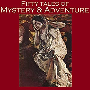 Fifty Tales of Mystery and Adventure Audiobook