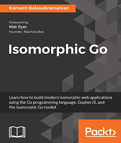 R.E.A.D Isomorphic Go: Learn how to build modern isomorphic web applications using the Go programming langua<br />[R.A.R]