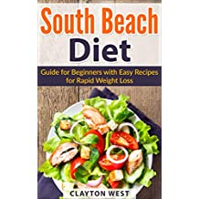 South Beach Diet: Guide for Beginners with Easy Recipes for Rapid Weight Loss