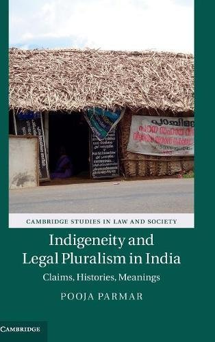 Indigeneity and Legal Pluralism in India: Claims, Histories, Meanings (Cambridge Studies in Law and Society)