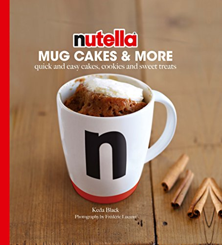 Nutella® Mug Cakes and More: Quick and Easy Cakes, Cookies and Sweet Treats by Keda Black