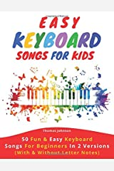Easy Keyboard Songs For Kids: 50 Fun & Easy Keyboard Songs For Beginners In 2 Versions (With & Without Letter Notes) Paperback