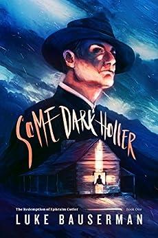 Some Dark Holler (The Redemption of Ephraim Cutler Book 1) by [Bauserman, Luke]