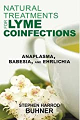 Natural Treatments for Lyme Coinfections: Anaplasma, Babesia, and Ehrlichia Paperback