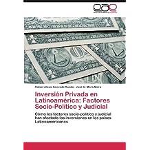 Inversión Privada en Latinoamérica: Factores Socio-Político y Judicial: Cómo los factores socio