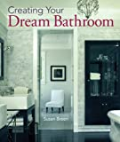 Dream Bathrooms Creating Your Dream Bathroom: How to Plan & Style the Perfect Space