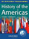 History of the Americas Course Companion: IB Diploma Programme (Course Companion (Oxford)) by Leppard, Tom, Mamaux, Alexis, Rogers, Mark, Smith, David, Be (2011) Paperback